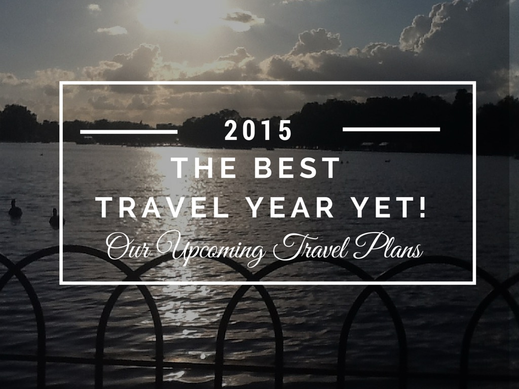 2015 Our Best Travel Year Yet