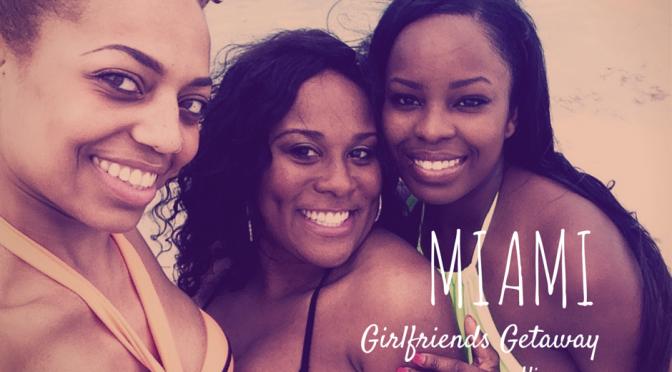 Miami Girlfriends Getaway